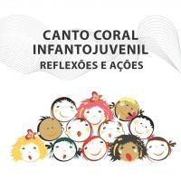 E-book 2020 - Canto Coral infantojuvenil - Reflexões e Ações (Débora Andrade e Ana Lúcia Gaborim Moreira)